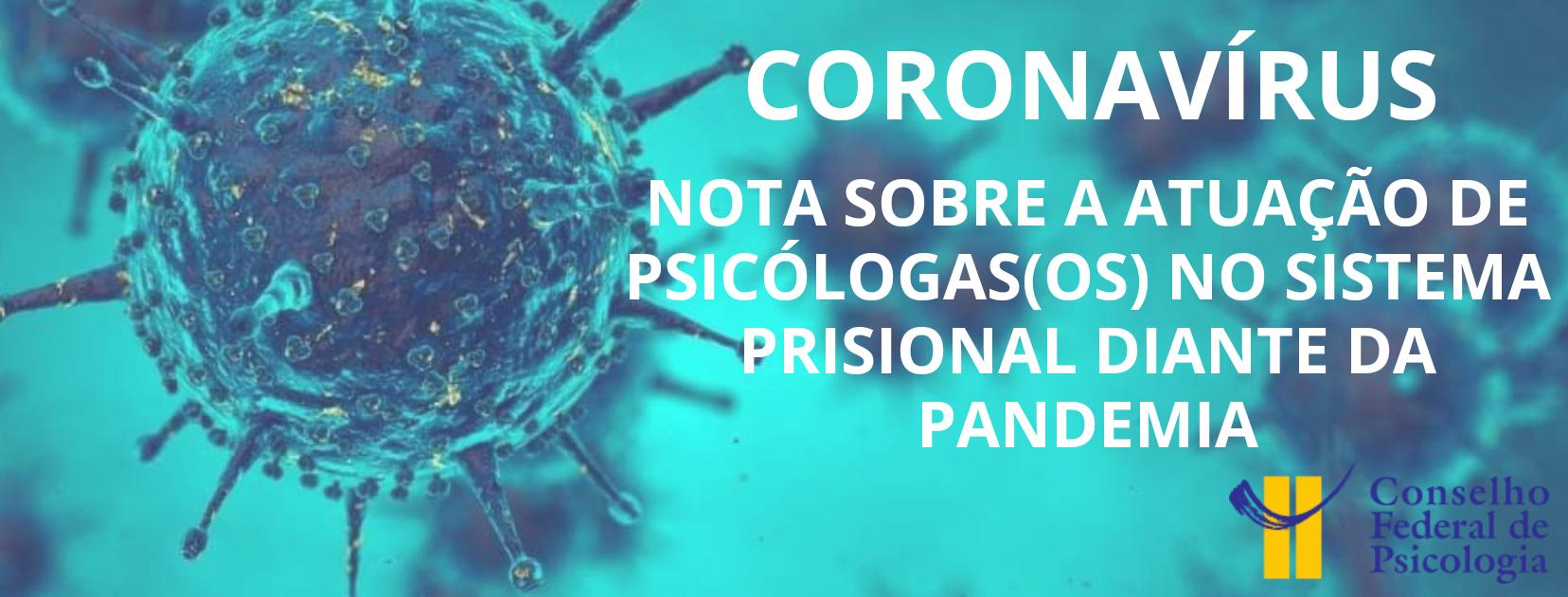 Nota sobre a atuação de psicólogas (os) no Sistema Prisional em relação à pandemia do novo coronavírus